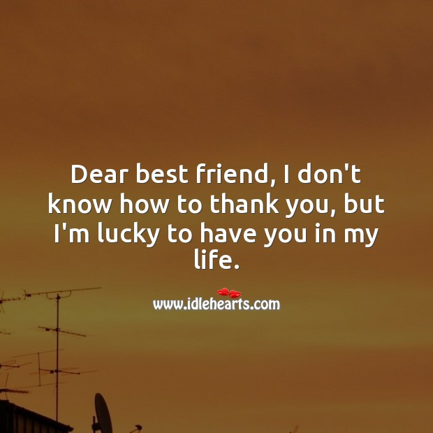 Dear best friend, I'm lucky to have you in my life. Best Friend Quotes Image