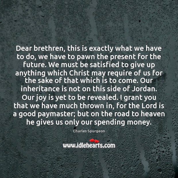 Dear brethren, this is exactly what we have to do, we have Charles Spurgeon Picture Quote