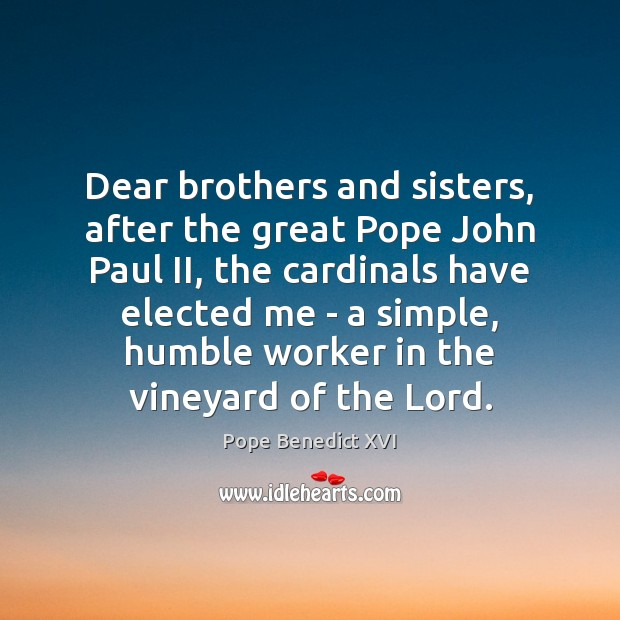 Image, Dear brothers and sisters, after the great Pope John Paul II, the