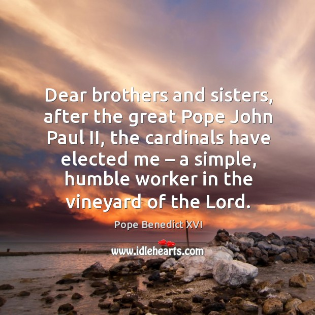 Dear brothers and sisters, after the great pope john paul ii, the cardinals have elected me Image
