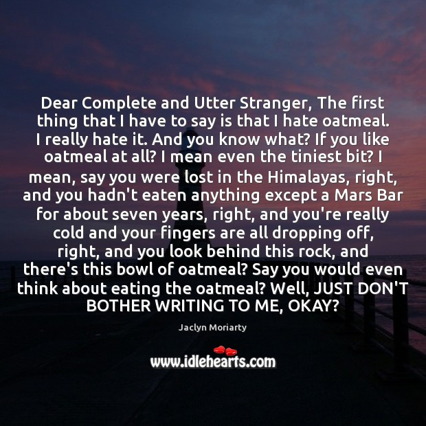 Dear Complete and Utter Stranger, The first thing that I have to Image