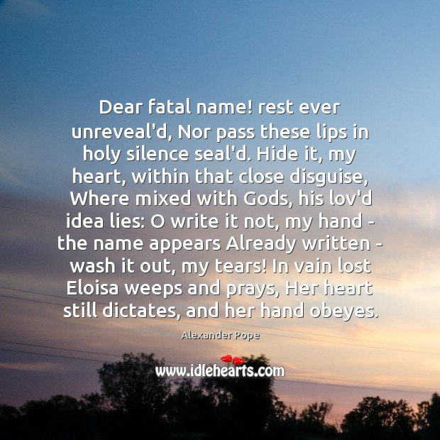 Dear fatal name! rest ever unreveal'd, Nor pass these lips in holy Image