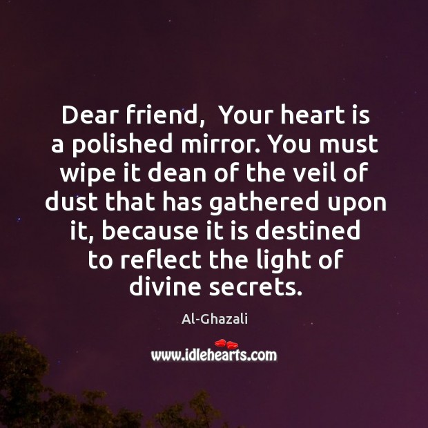 Image, Dear friend,  Your heart is a polished mirror. You must wipe it