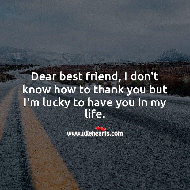 Dear friend, I'm lucky to have you in my life. Thank You Quotes Image