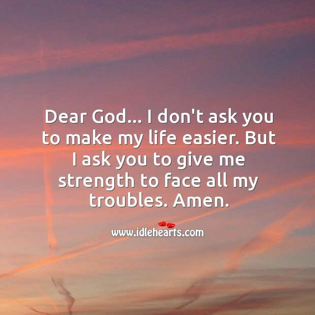 Image, Dear god… Give me strength to face my troubles.