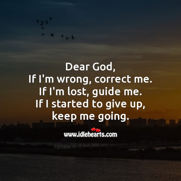 Dear God, If I'm wrong, correct me. God Quotes Image