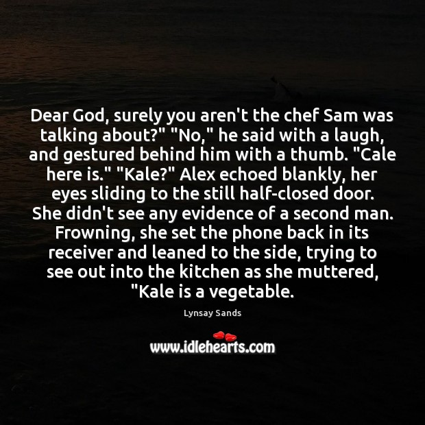 """Dear God, surely you aren't the chef Sam was talking about?"""" """"No,"""" Lynsay Sands Picture Quote"""