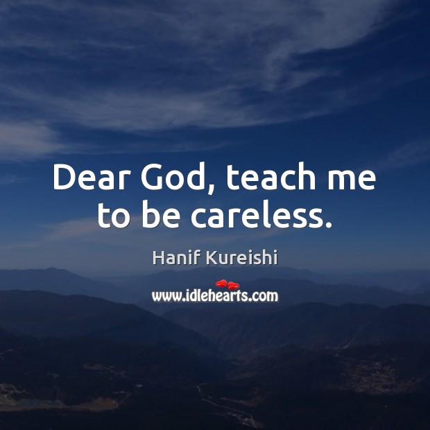Dear God, teach me to be careless. Image