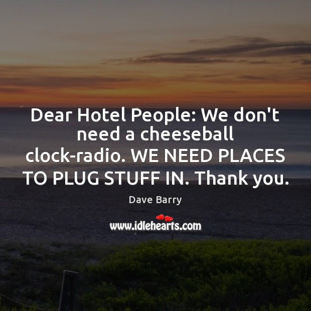 Dear Hotel People: We don't need a cheeseball clock-radio. WE NEED PLACES Image