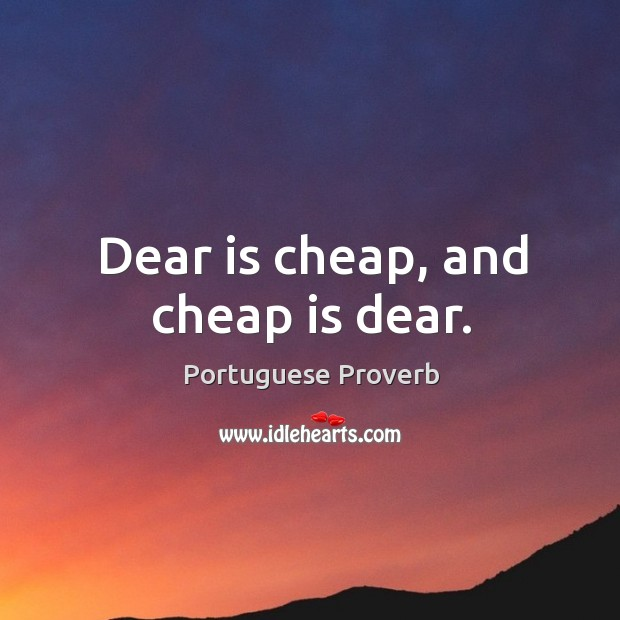 Image, Dear is cheap, and cheap is dear.
