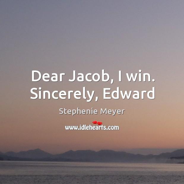 Dear Jacob, I win. Sincerely, Edward Image