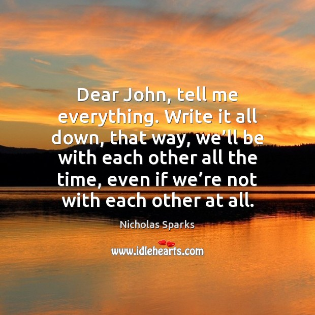Dear John, tell me everything. Write it all down, that way, we' Image