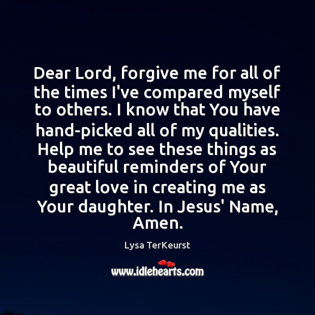Dear Lord, forgive me for all of the times I've compared myself Lysa TerKeurst Picture Quote