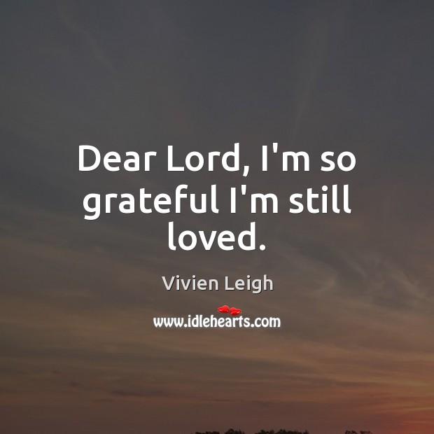 Dear Lord, I'm so grateful I'm still loved. Image