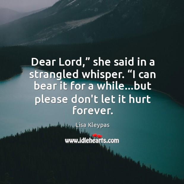 "Dear Lord,"" she said in a strangled whisper. ""I can bear it Image"