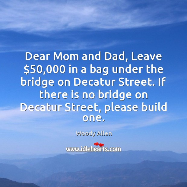 Image, Dear Mom and Dad, Leave $50,000 in a bag under the bridge on