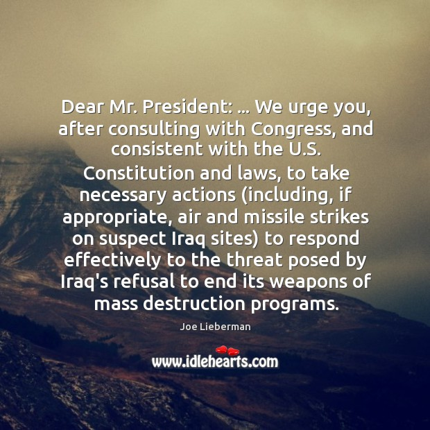 Dear Mr. President: … We urge you, after consulting with Congress, and consistent Joe Lieberman Picture Quote