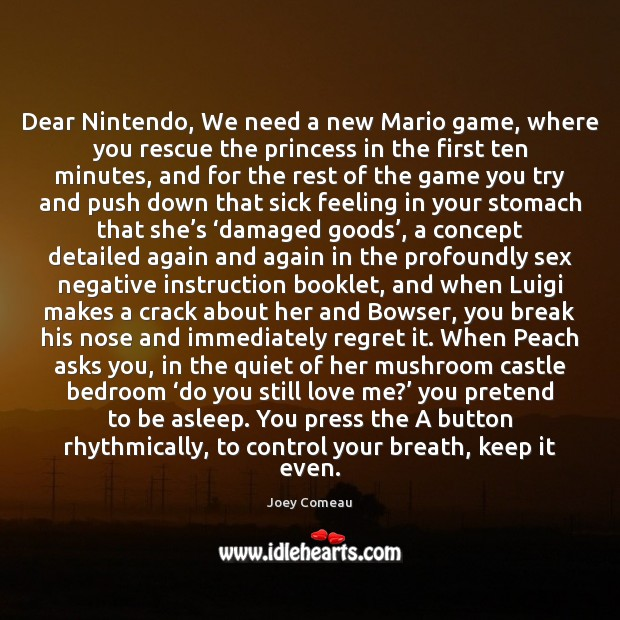 Dear Nintendo, We need a new Mario game, where you rescue the Love Me Quotes Image