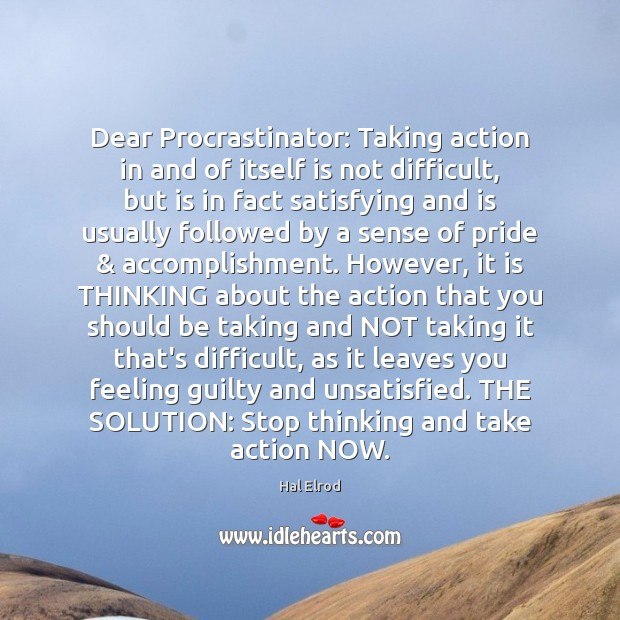 Dear Procrastinator: Taking action in and of itself is not difficult, but Hal Elrod Picture Quote
