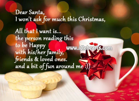 Dear Santa, I Want The Person Reading This To Be Happy!