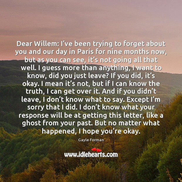Dear Willem: I've been trying to forget about you and our Gayle Forman Picture Quote