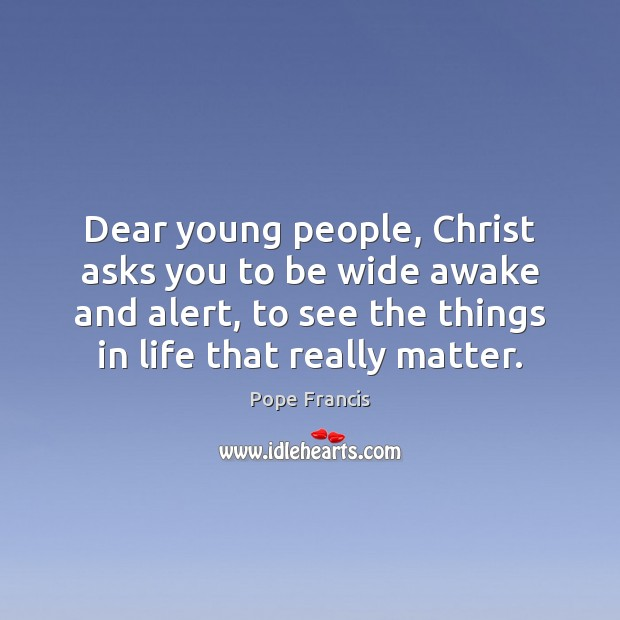 Dear young people, Christ asks you to be wide awake and alert, Image