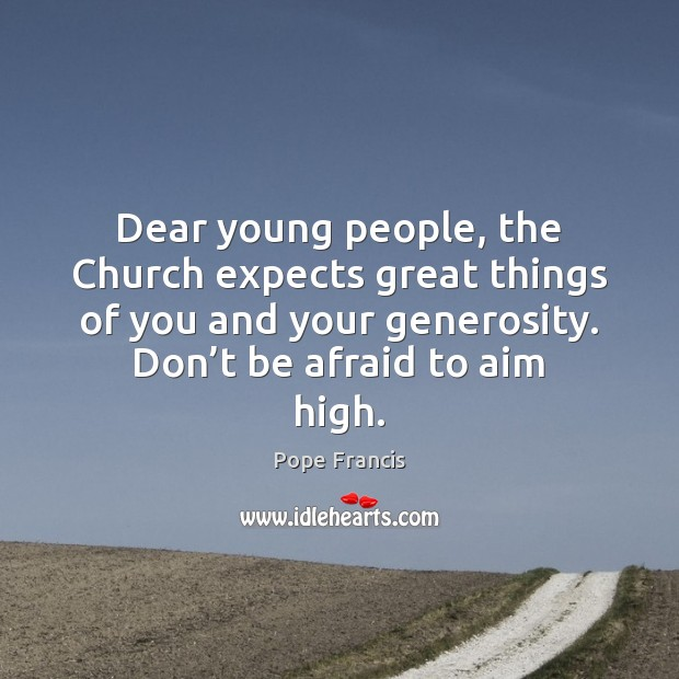 Image, Dear young people, the Church expects great things of you and your