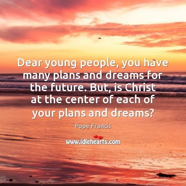 Dear young people, you have many plans and dreams for the future. Image