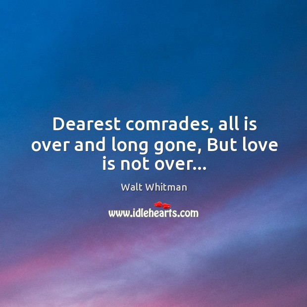 Dearest comrades, all is over and long gone, But love is not over… Image