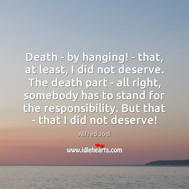 Image, Death – by hanging! – that, at least, I did not deserve.