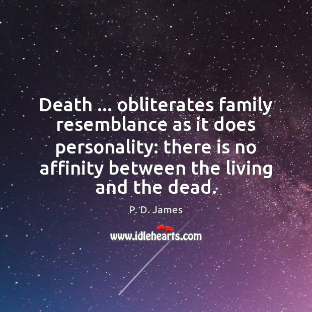 Death … obliterates family resemblance as it does personality: there is no affinity Image