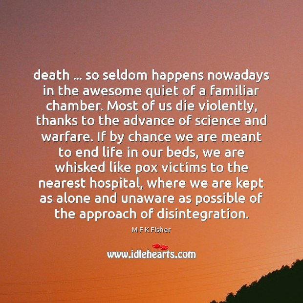 Death … so seldom happens nowadays in the awesome quiet of a familiar Chance Quotes Image