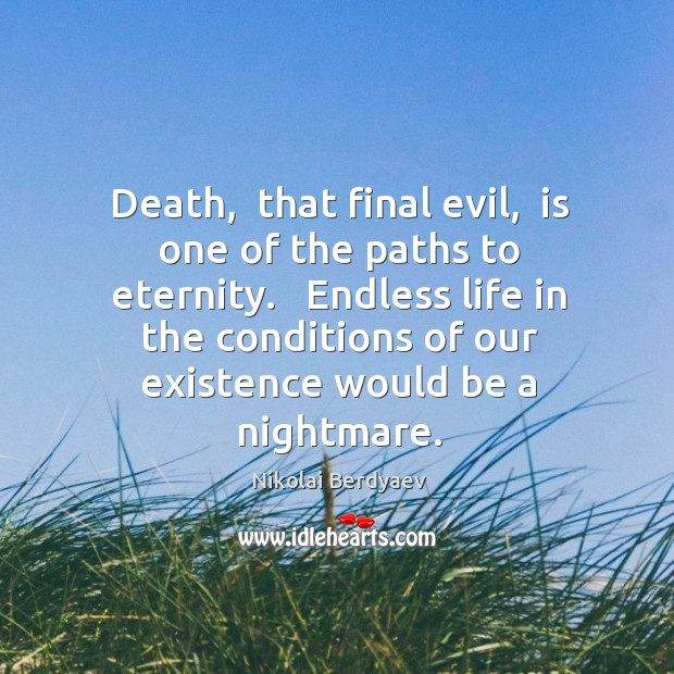 Death,  that final evil,  is one of the paths to eternity.   Endless Image