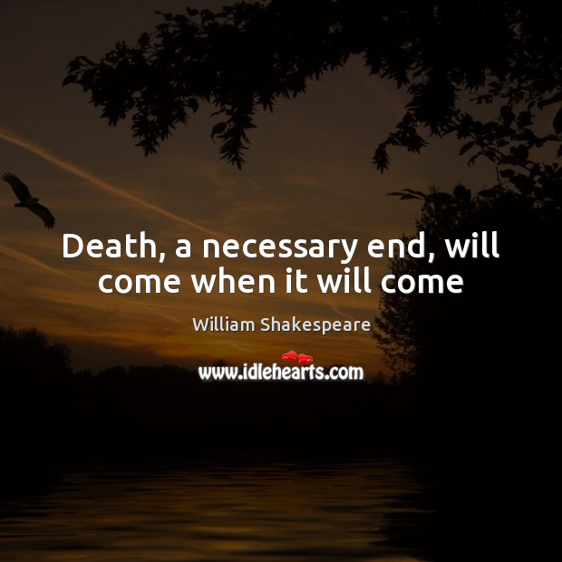 Death, a necessary end, will come when it will come Image