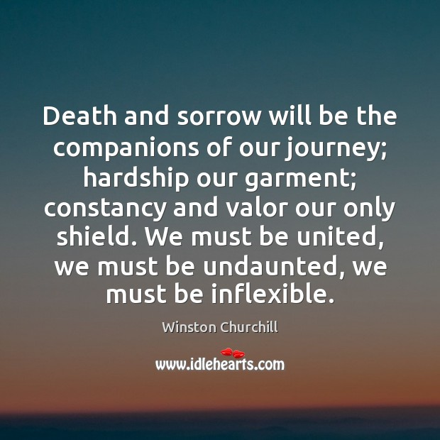Image, Death and sorrow will be the companions of our journey; hardship our