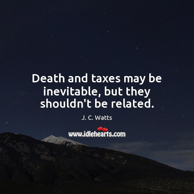 Death and taxes may be inevitable, but they shouldn't be related. Image
