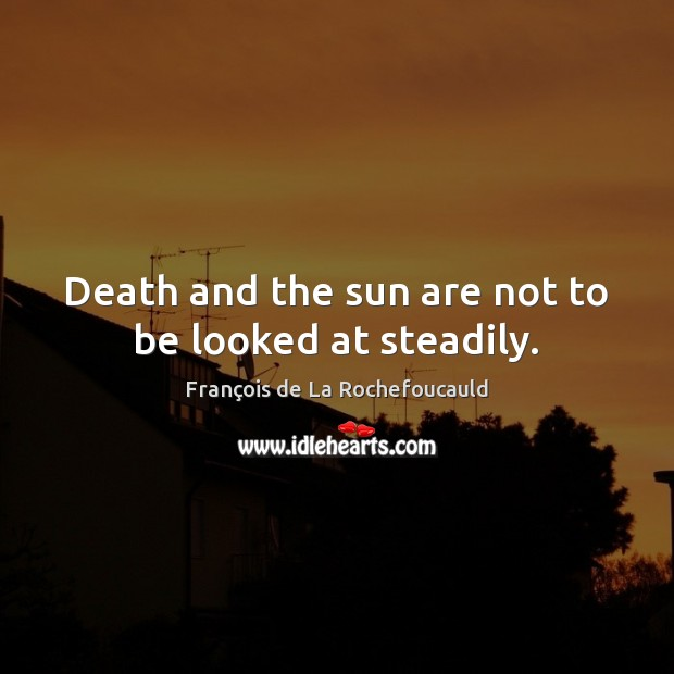 Image, Death and the sun are not to be looked at steadily.