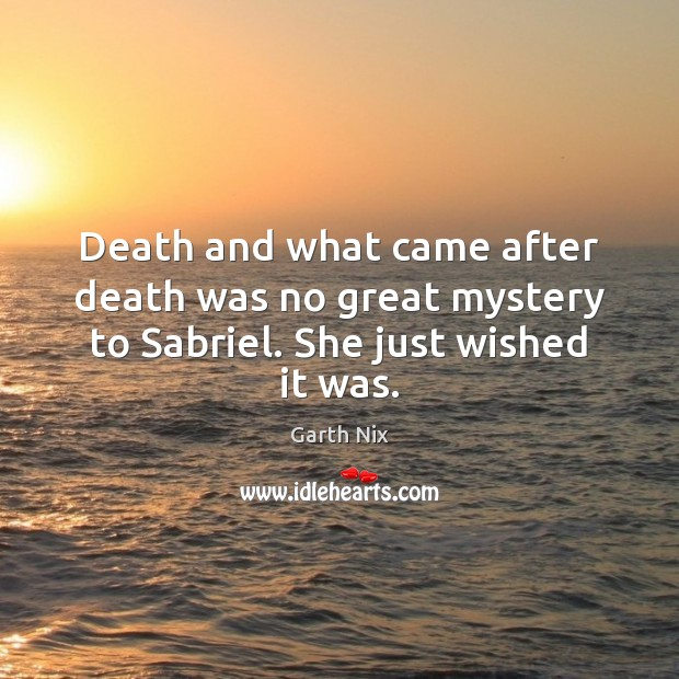 Death and what came after death was no great mystery to Sabriel. She just wished it was. Image