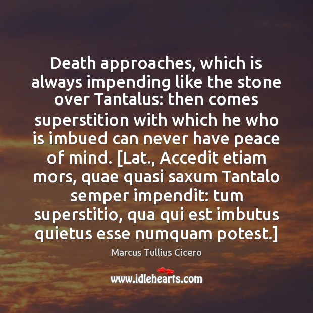 Death approaches, which is always impending like the stone over Tantalus: then Image
