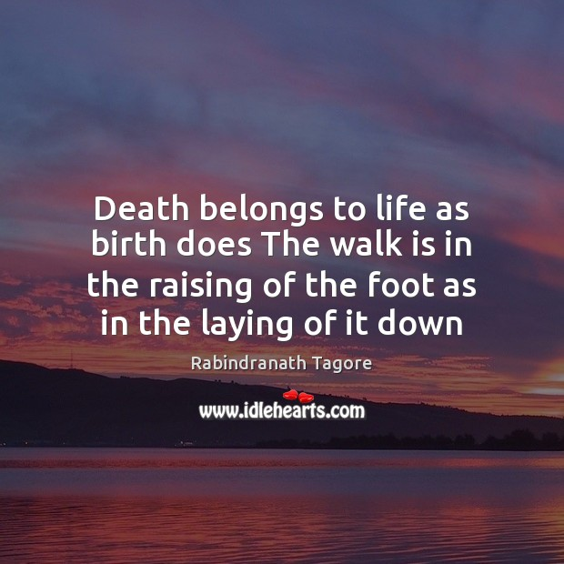 Image, Death belongs to life as birth does The walk is in the