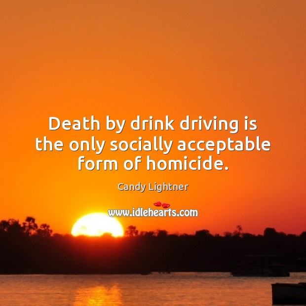 Image, Death by drink driving is the only socially acceptable form of homicide.