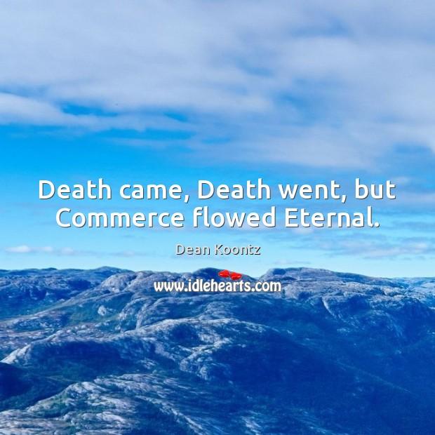 Death came, Death went, but Commerce flowed Eternal. Image