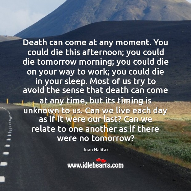 Image, Death can come at any moment. You could die this afternoon; you
