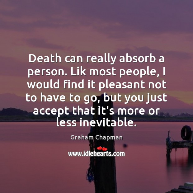 Death can really absorb a person. Lik most people, I would find Image