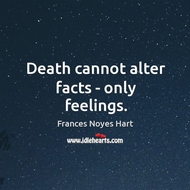 Image, Death cannot alter facts – only feelings.