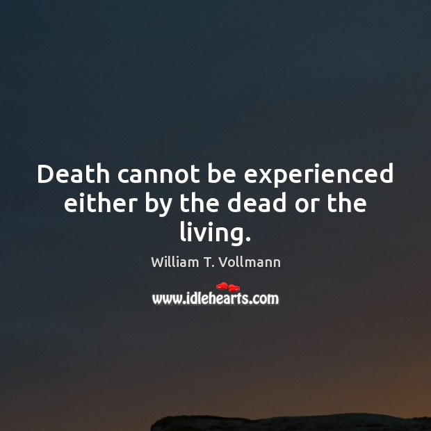 Death cannot be experienced either by the dead or the living. Image