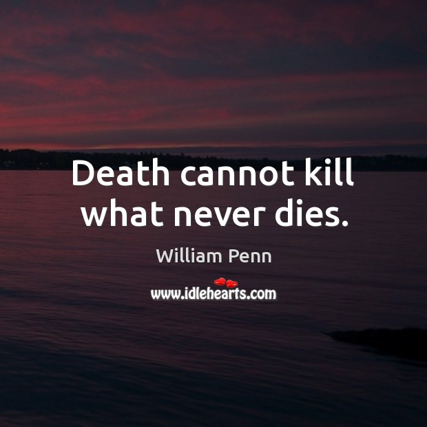 Image, Death cannot kill what never dies.