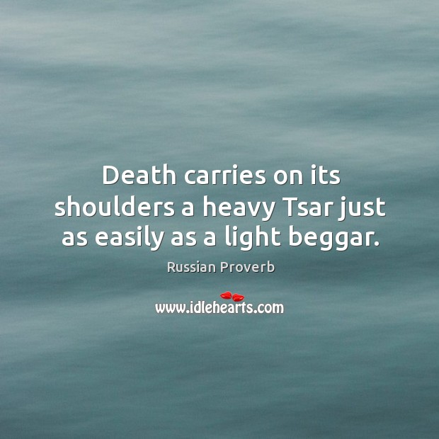 Image, Death carries on its shoulders a heavy tsar just as easily as a light beggar.