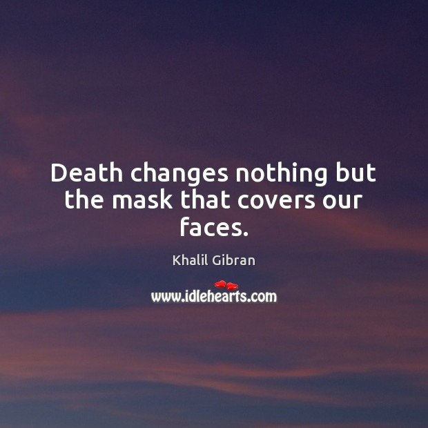 Image, Death changes nothing but the mask that covers our faces.