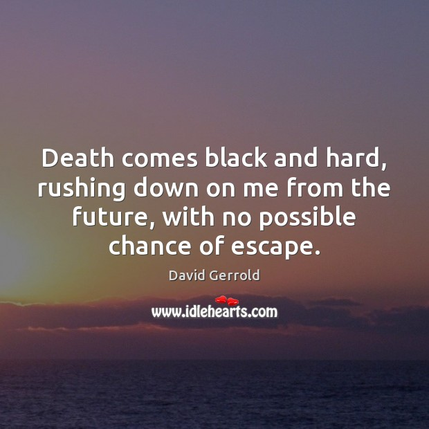 Death comes black and hard, rushing down on me from the future, David Gerrold Picture Quote